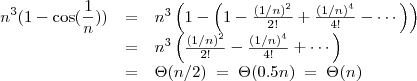 \begin{array}{rcl} \displaystyle n^3(1-\cos(\frac{1}{n})) & = & n^3\left(1-\left(1-\frac{(1/n)^2}{2!}+\frac{(1/n)^4}{4!}-\cdots\right)\right) \\ & = & n^3\left(\frac{(1/n)^2}{2!}-\frac{(1/n)^4}{4!}+\cdots\right) \\ & = & \Theta(n/2) \;=\; \Theta(0.5n) \; = \; \Theta(n) \end{array}